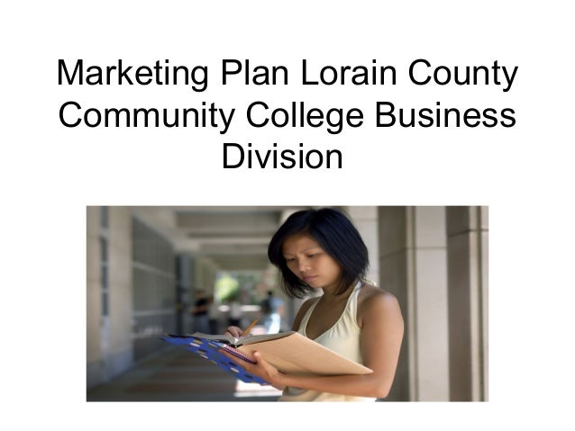 Marketing Plan Lorain CountyCommunity College Business          Division
