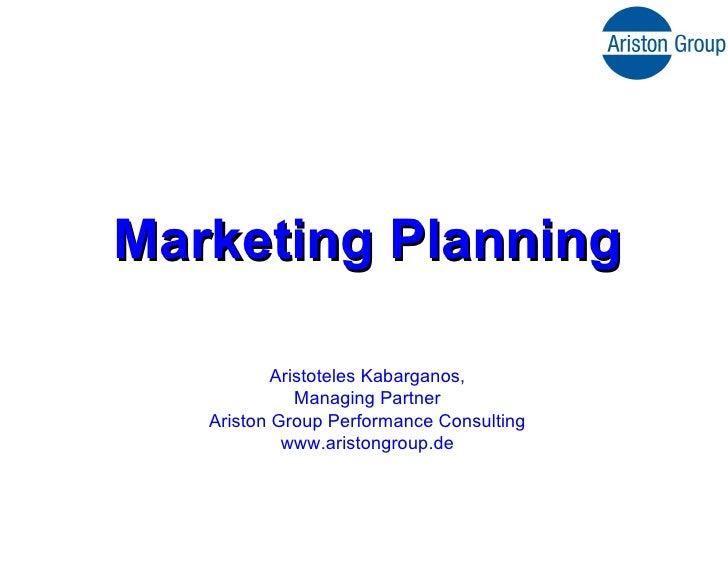 Marketing Planning Aristoteles Kabarganos, Managing Partner Ariston Group Performance Consulting www.aristongroup.de