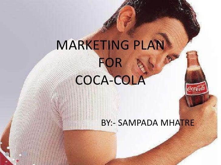 MARKETING PLANFOR COCA-COLA<br />        BY:- SAMPADA MHATRE<br />