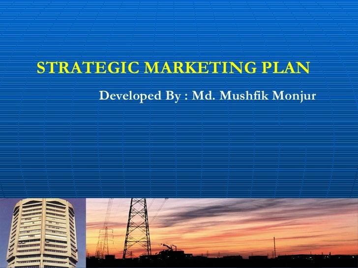 STRATEGIC MARKETING PLAN Developed By : Md. Mushfik Monjur