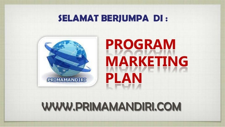 SELAMAT BERJUMPA DI :           PROGRAM           MARKETING           PLANWWW.PRIMAMANDIRI.COM