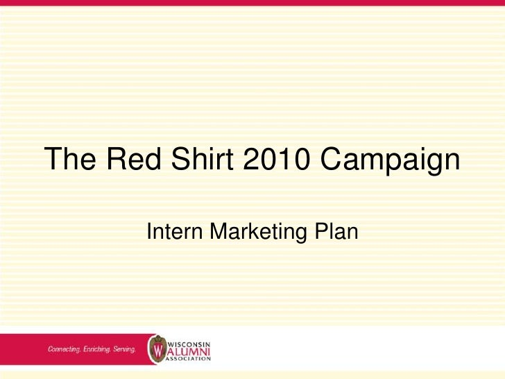The Red Shirt 2010 Campaign<br />Intern Marketing Plan<br />