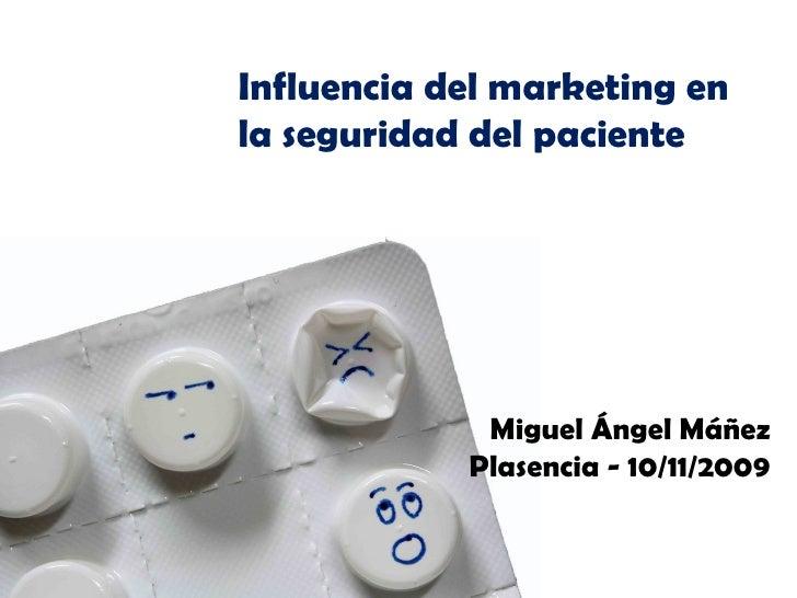 Influencia del marketing en la seguridad del paciente Miguel Ángel Máñez Plasencia - 10/11/2009