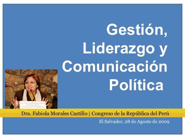Dra. Fabiola Morales Castillo | Congreso de la República del Perú El Salvador, 28 de Agosto de 2009 Gestión, Liderazgo y C...