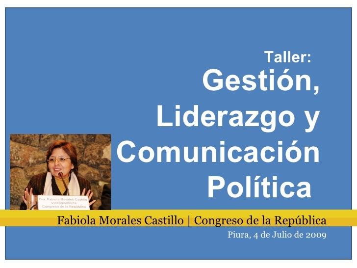 Taller:                 Gestión,              Liderazgo y            Comunicación                 Política Fabiola Morales...