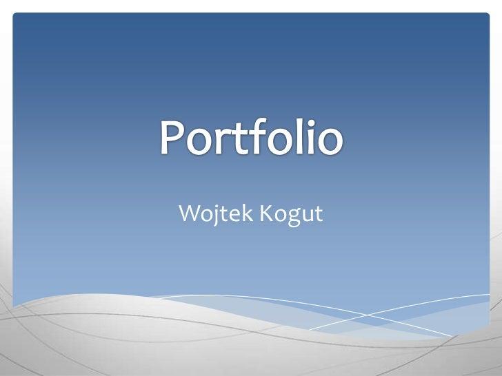 Portfolio<br />Wojtek Kogut<br />