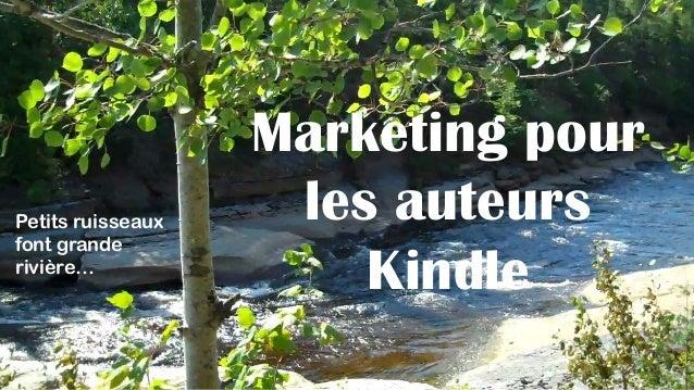 Marketing pour les auteurs Kindle  Petits ruisseaux  font grande  rivière…