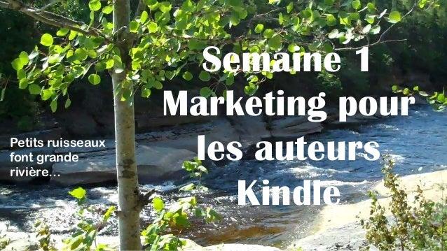 Semaine 1 Marketing pour les auteurs Kindle  Petits ruisseaux  font grande  rivière…