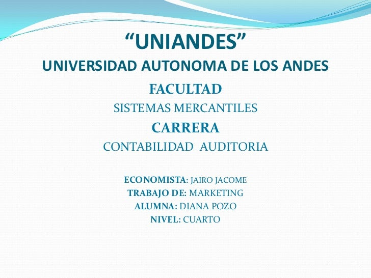 """""""UNIANDES""""UNIVERSIDAD AUTONOMA DE LOS ANDES             FACULTAD        SISTEMAS MERCANTILES              CARRERA      CON..."""