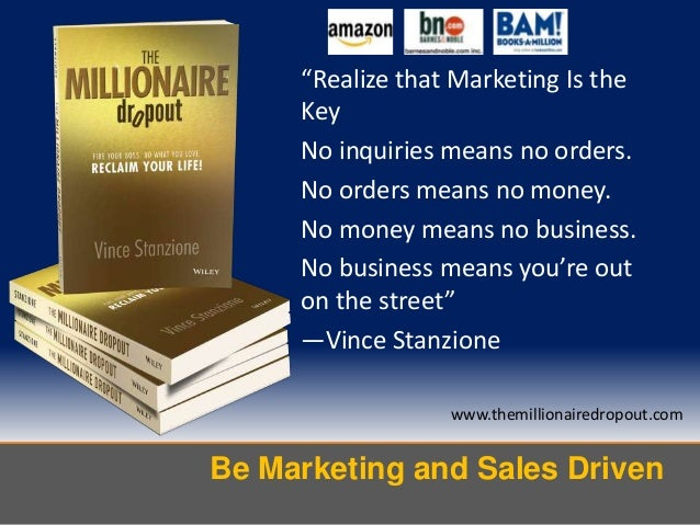 """Be Marketing and Sales Drivenwww.themillionairedropout.com""""Realize that Marketing Is theKeyNo inquiries means no orders.No..."""