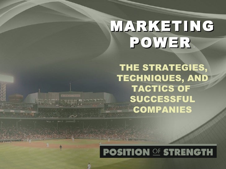 MARKETING POWER   ™     THE STRATEGIES, TECHNIQUES, AND TACTICS OF  SUCCESSFUL COMPANIES