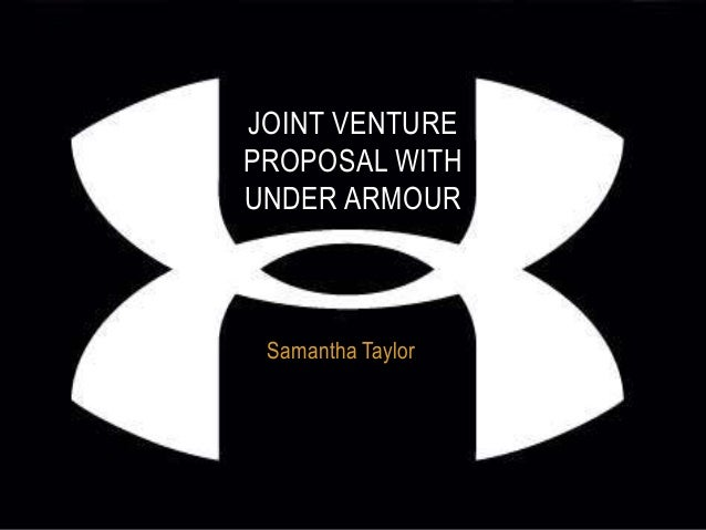 JOINT VENTUREPROPOSAL WITHUNDER ARMOUR Samantha Taylor