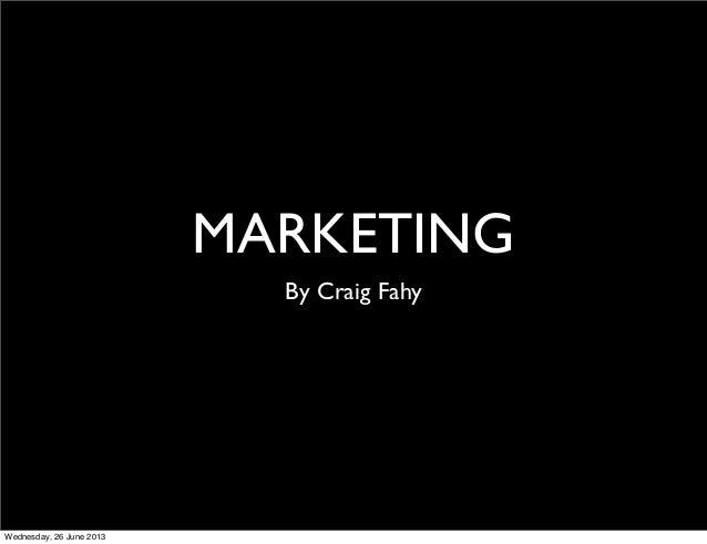 MARKETING By Craig Fahy Wednesday, 26 June 2013