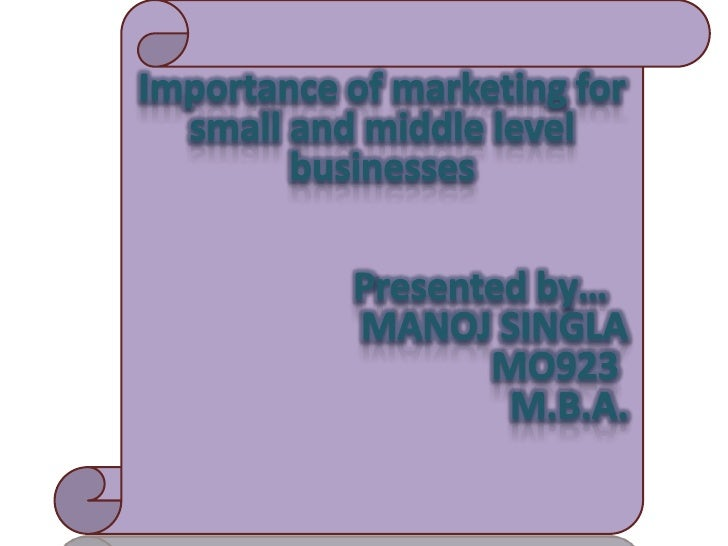 Importance of marketing for small and middle level businesses<br />                     Presented by…<br />               ...