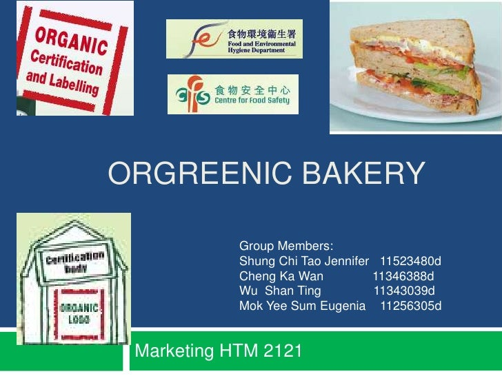 ORGREENIC BAKERY            Group Members:            Shung Chi Tao Jennifer 11523480d            Cheng Ka Wan          11...