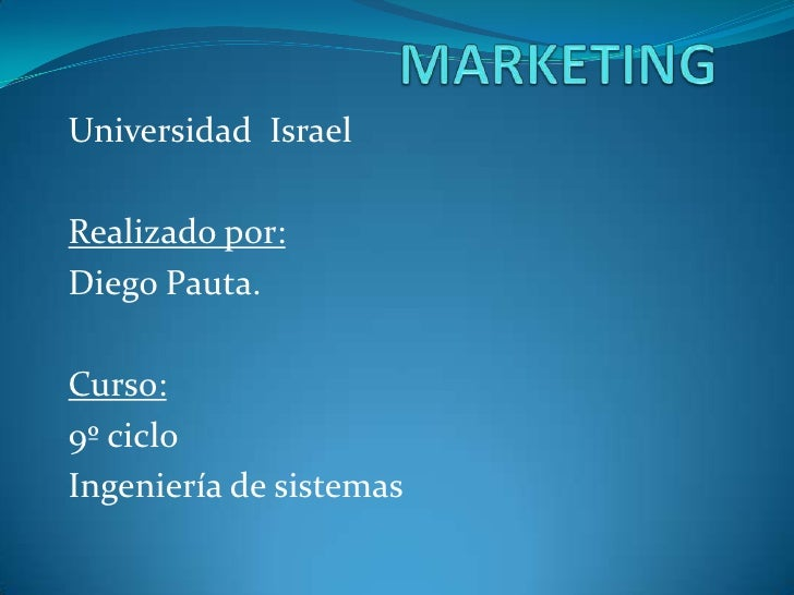 MARKETING<br />Universidad  Israel <br />Realizado por:<br />Diego Pauta.<br />Curso:<br />9º ciclo <br />Ingeniería de si...