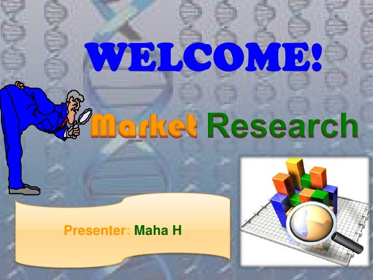 WELCOME!<br />Market Research<br />Presenter: MahaH<br />