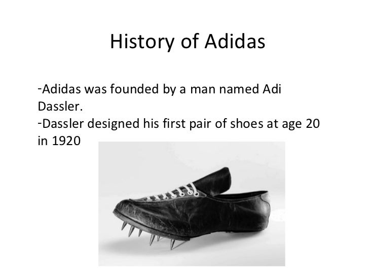 History of Adidas-Adidas was founded by a man named AdiDassler.-Dassler designed his first pair of shoes at age 20in 1920