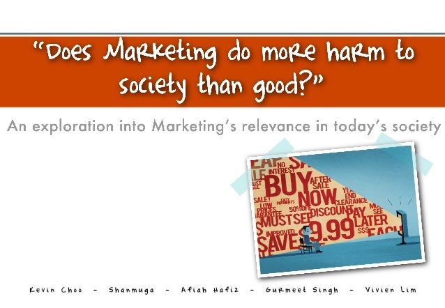 Does marketing do more harm to society than good?