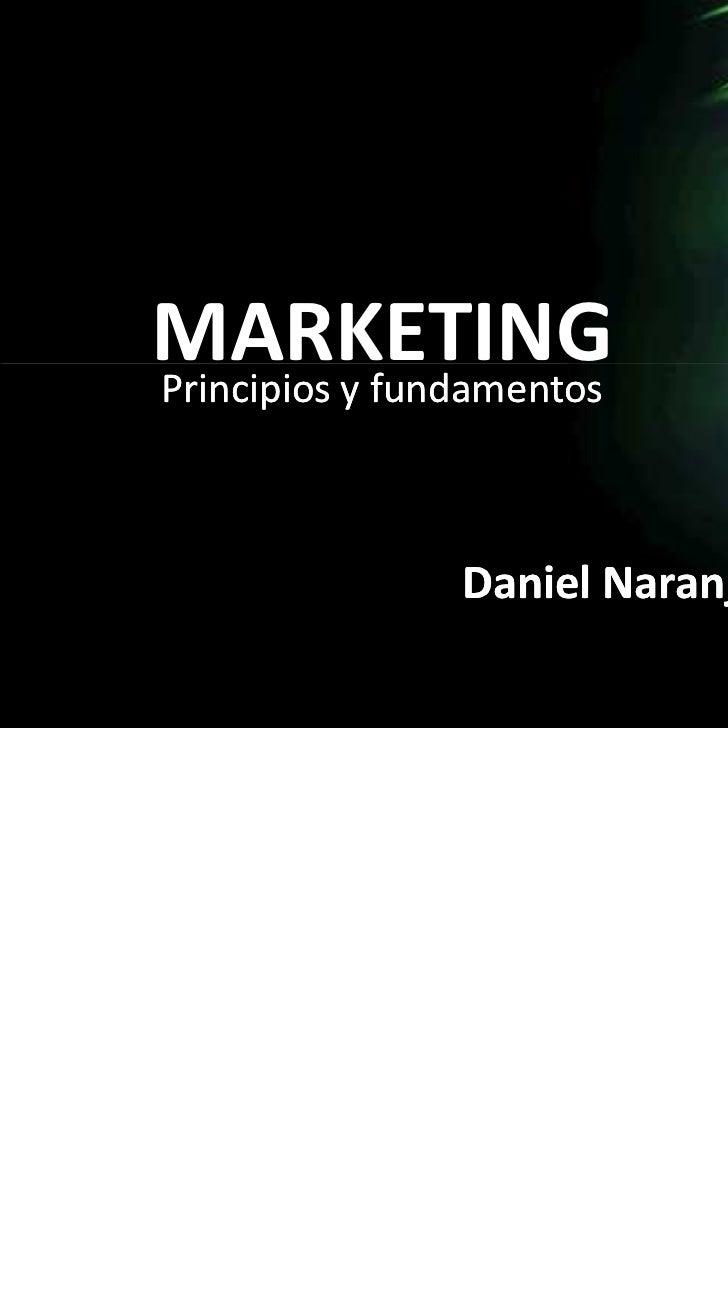 1MARKETINGPrincipios y fundamentos                Daniel Naranjo dfnaranj@gmail.com                               Daniel N...