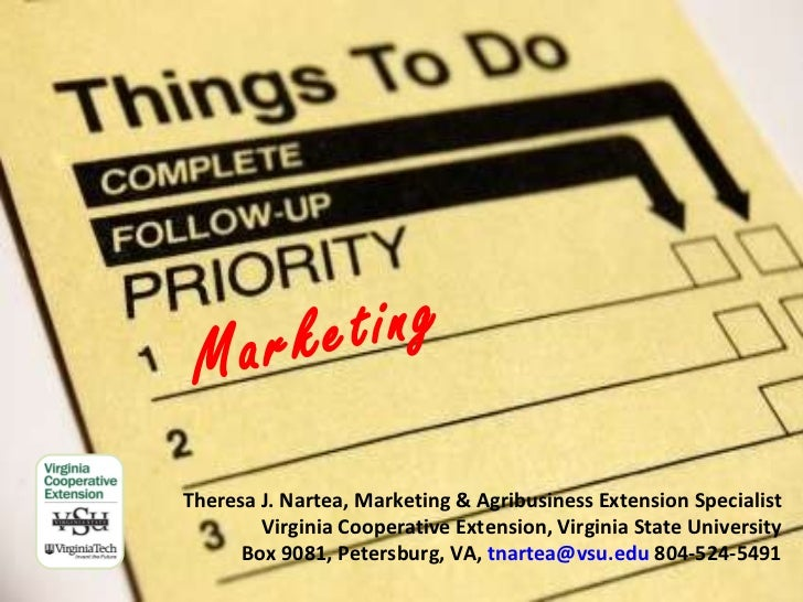 Marketing Theresa J. Nartea, Marketing & Agribusiness Extension Specialist Virginia Cooperative Extension, Virginia State ...