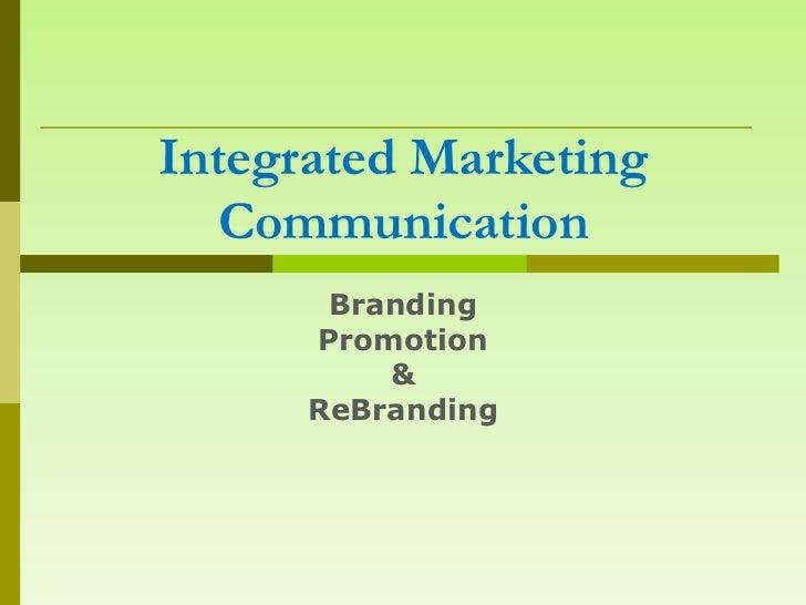 Integrated Marketing   Communication       Branding      Promotion          &      ReBranding