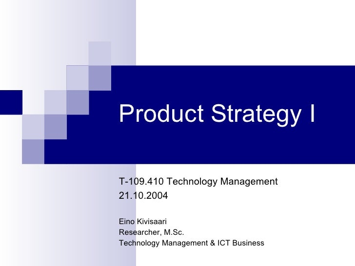 Product Strategy I  T-109.410 Technology Management 21.10.2004  Eino Kivisaari Researcher, M.Sc. Technology Management & I...