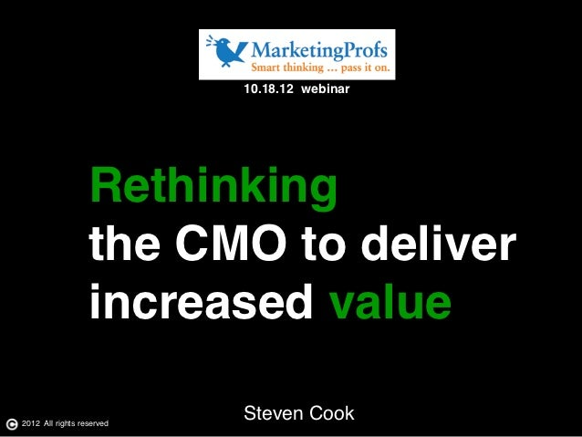 10.18.12 webinar!                  Rethinking !                  the CMO to deliver!                  increased value!2012...