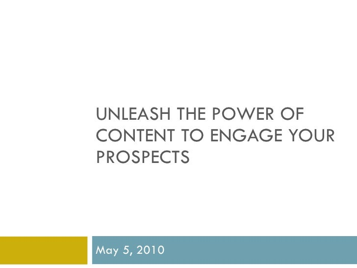 UNLEASH THE POWER OF CONTENT TO ENGAGE YOUR PROSPECTS May 5, 2010