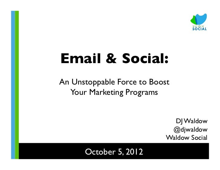 Email & Social:	             	An Unstoppable Force to Boost	   Your Marketing Programs	                                DJ ...