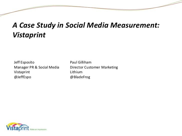 A Case Study in Social Media Measurement: Vistaprint<br />Jeff EspositoManager PR & Social MediaVistaprint@JeffEspo<br />P...