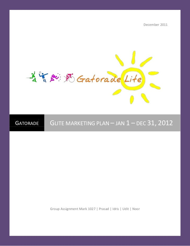 December 2011GATORADE   GLITE MARKETING PLAN – JAN 1 – DEC 31, 2012           Group Assignment Mark 1027 | Prasad | Idris ...