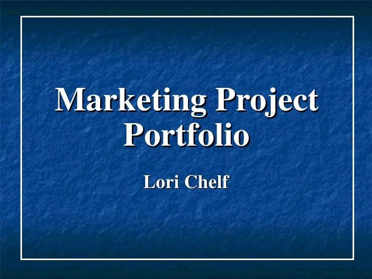 Marketing Project Portfolio Lori Chelf