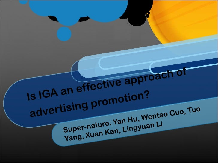 Is IGA an effective approach of advertising promotion?<br />Super-nature: Yan Hu, WentaoGuo, Tuo Yang, XuanKan, Lingyuan L...