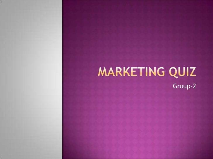 Marketing Quiz<br />Group-2<br />