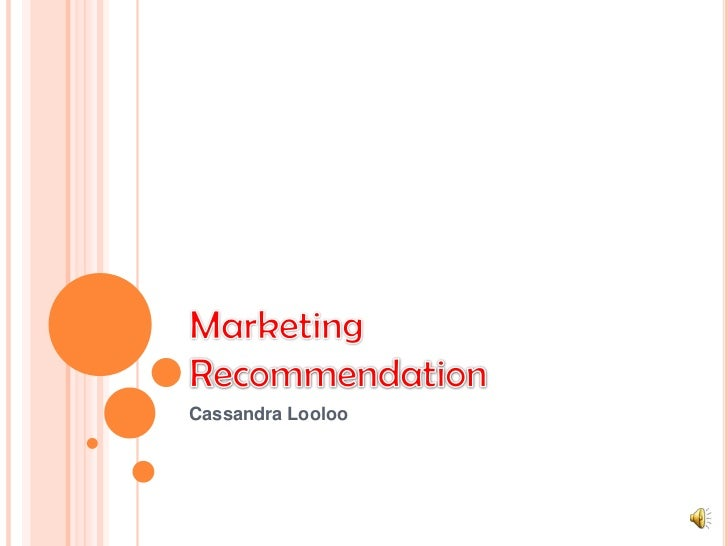Marketing Recommendation<br />Cassandra Looloo<br />