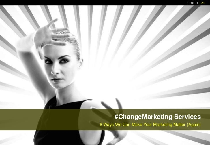#ChangeMarketing Services<br />8 Ways We Can Make Your Marketing Matter (Again)<br />