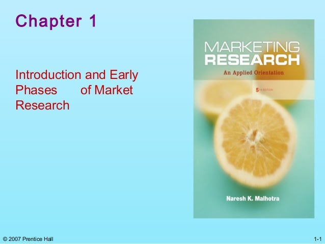 Chapter 1    Introduction and Early    Phases      of Market    Research© 2007 Prentice Hall         1-1