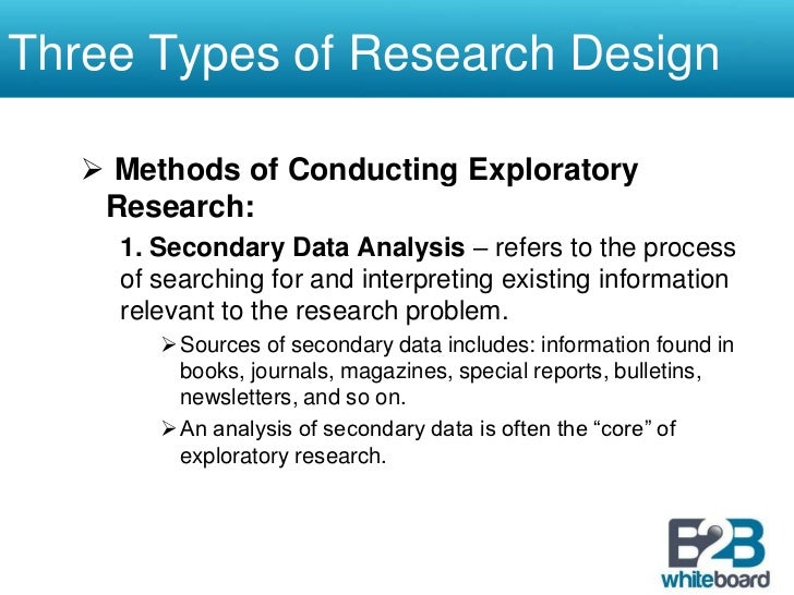 exploratory formalized and casual research designs types Design ®ts into the whole research process from framing a question to ®nally analysing and reporting data this is the purpose of this chapter description and explanation social researchers ask two fundamental types of research questions : 1 what is going on (descriptive research) 2 why is it going on (explanatory.