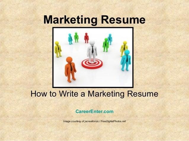 Marketing ResumeHow to Write a Marketing ResumeCareerEnter.comImage courtesy of jscreationzs / FreeDigitalPhotos.net