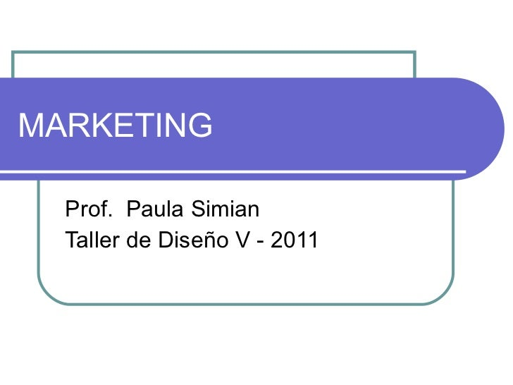 MARKETING Prof.  Paula Simian Taller de Diseño V - 2011