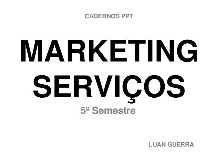 CADERNOS PPTMARKETING SERVIÇOS   5º Semestre                  LUAN GUERRA