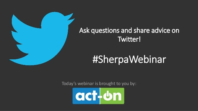 Ask questions and share advice on Twitter!  #SherpaWebinar Today's webinar is brought to you by: