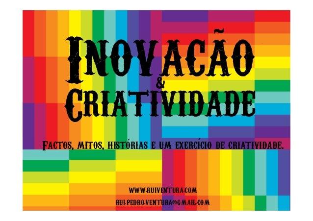 Inovacao Criatividade & Factos, mitos, historias e um exercicio de criatividade.´´ ~ , WWW.RUIVENTURA.COM RUI.PEDRO.VENTUR...