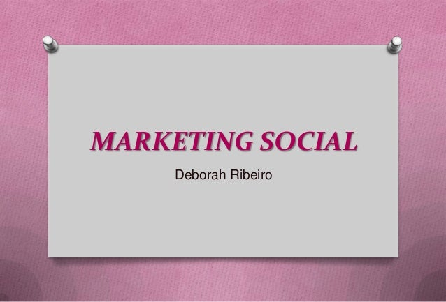 MARKETING SOCIAL     Deborah Ribeiro