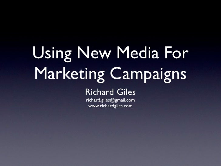 Using New Media For Marketing Campaigns       Richard Giles       richard.giles@gmail.com        www.richardgiles.com