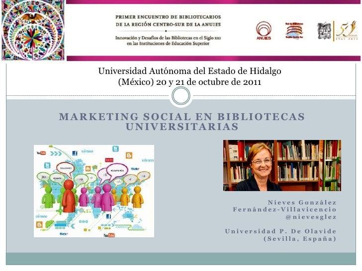 Universidad Autónoma del Estado de Hidalgo        (México) 20 y 21 de octubre de 2011<br />Marketing social en bibliotecas...