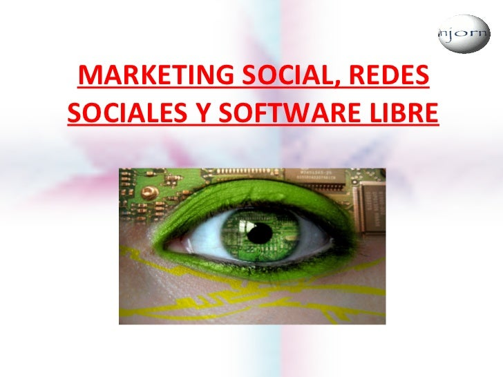 MARKETING SOCIAL, REDES SOCIALES Y SOFTWARE LIBRE