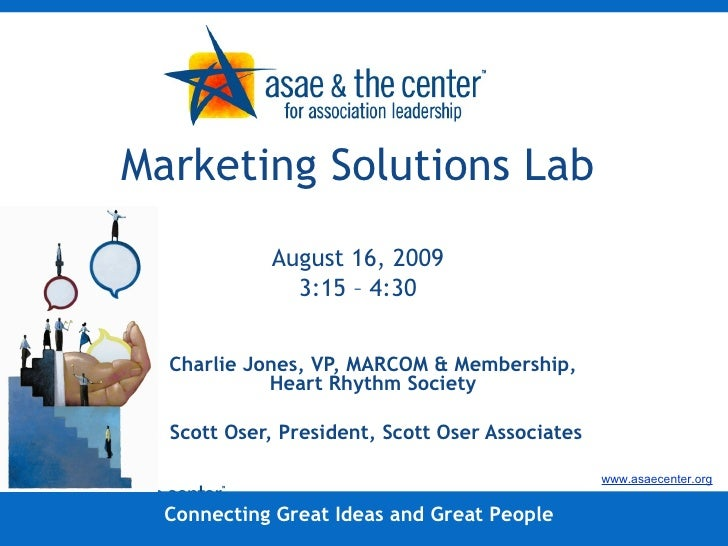 Marketing Solutions Lab August 16, 2009 3:15 – 4:30 Charlie Jones, VP, MARCOM & Membership, Heart Rhythm Society Scott Ose...