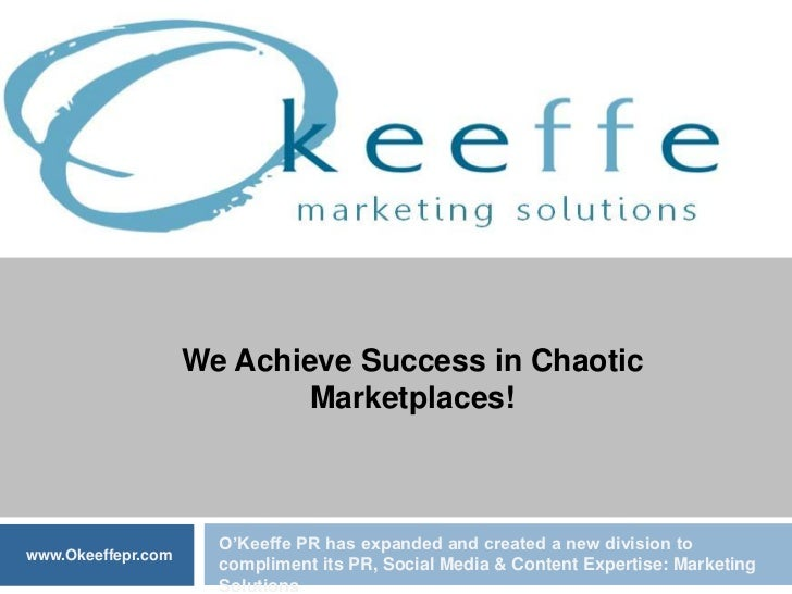 We Achieve Success in Chaotic Marketplaces!<br />O'Keeffe PR has expanded and created a new division to compliment its PR,...